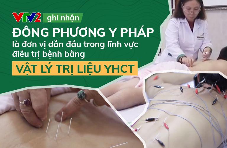 VTV2 công nhận Đông phương Y pháp là địa chỉ khám chữa bệnh bằng Vật lý trị liệu tốt nhất